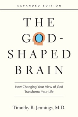 The God-Shaped Brain: How Changing Your View of God Transforms Your Life  -     By: Timothy R. Jennings