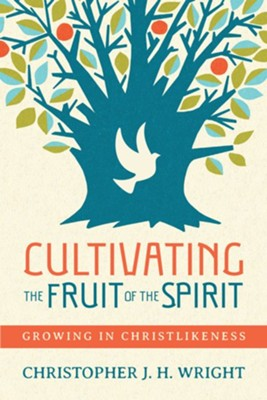 Cultivating the Fruit of the Spirit: Growing in Christlikeness  -     By: Christopher J.H. Wright