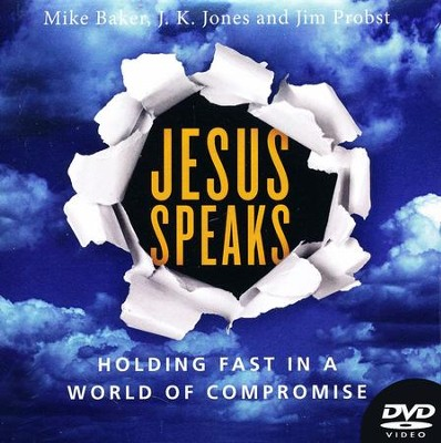 Jesus Speaks DVD: Holding Fast in a World of Compromise  -     By: Mike Baker, J.K. Jones