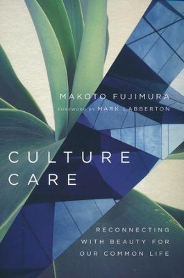 Culture Care: Reconnecting with Beauty for Our Common Life  -     By: Makoto Fujimura