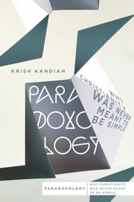 Paradoxology: Why Christianity Was Never Meant to Be Simple  -     By: Krish Kandiah