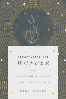 Recapturing the wonder transcendent faith in a disenchanted world recapturing the wonder transcendent faith in a disenchanted world by mike cosper fandeluxe Images