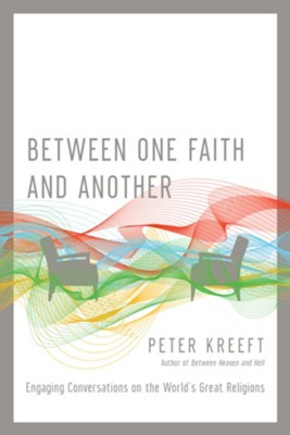 Between One Faith and Another: Engaging Conversations on the World's Great Religions  -     By: Peter Kreeft