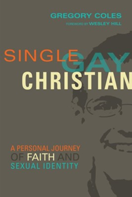 Single, Gay, Christian: A Personal Journey of Faith and Sexual Identity  -     By: Gregory Coles