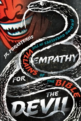 Empathy for the Devil: Finding Ourselves in the Villains of the Bible  -     By: JR. Forasteros