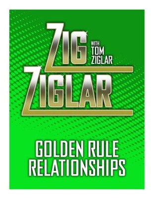 Golden Rule Relationships / Digital original - eBook  -     By: Zig Ziglar, Tom Ziglar