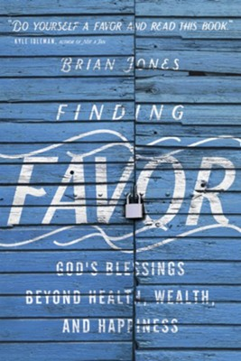 Finding Favor: God's Blessings Beyond Health, Wealth, and Happiness  -     By: Brian Jones