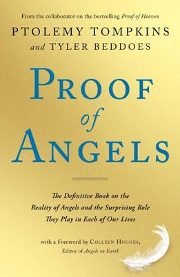 Proof of Angels: The Definitive Book on the Reality of Angels and the Surprising Role They Play in Each of Our Lives - eBook  -     By: Ptolemy Tompkins, Tyler Beddoes