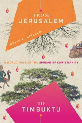 From Jerusalem to Timbuktu: A World Tour of the Spread of Christianity  -     By: Brian Stiller