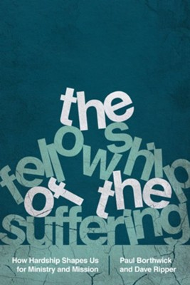 The Fellowship of the Suffering: How Hardship Shapes Us for Ministry  -     By: Paul Borthwick, Dave Ripper