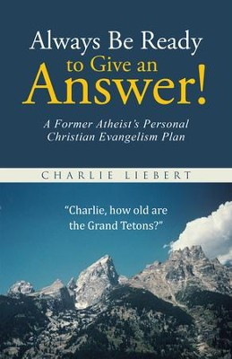 Always Be Ready to Give an Answer!: A Former Atheists Personal Christian Evangelism Plan - eBook  -     By: Charlie Liebert