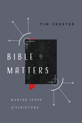 Bible Matters: Making Sense of Scripture  -     By: Tim Chester