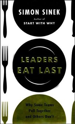Leader's Eat Last: Why Some Teams Pull Together and Other's Don't  -     By: Simon Sinek