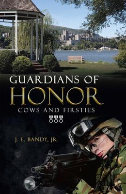 Guardians of Honor: Cows and Firsties - eBook  -     By: J.E. Bandy Jr.