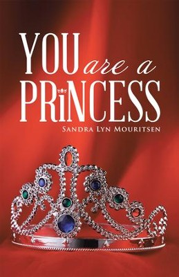 You Are a Princess - eBook  -     By: Sandra Lyn Mouritsen