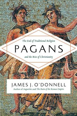 Pagans: The End of Traditional Religion and the Rise of Christianity [Hardcover]   -     By: James J. O'Donnell