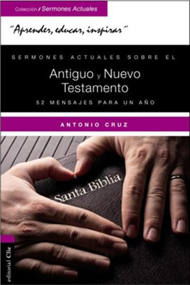 Sermones actuales sobre el Antiguo y el Nuevo Testamento, Actual Sermons of the Old and New Testament  -     By: Antonio Cruz