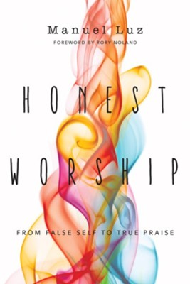 Honest Worship: From False Self to True Praise  -     By: Manuel Luz