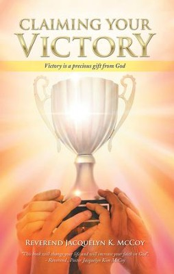 Claiming Your Victory: Victory Is a Precious Gift from God - eBook  -     By: Reverend Jacquelyn K. McCoy