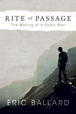 Rite of Passage: The Making of a Godly Man - eBook  -     By: Eric Ballard