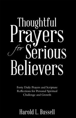 Thoughtful Prayers for Serious Believers: Forty Daily Prayers and Scripture Reflections for Personal Spiritual Challenge and Growth - eBook  -     By: Harold L. Bussell