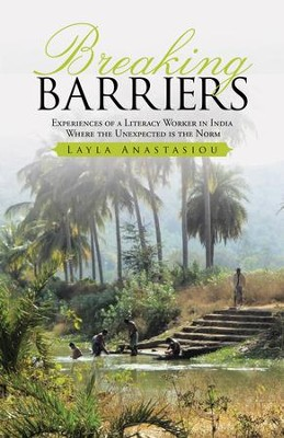 Breaking Barriers: Experiences of a Literacy Worker in India - Where the Unexpected Is the Norm - eBook  -     By: Layla Anastasiou