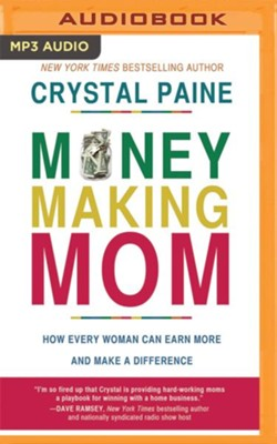 Money-Making Mom: How Every Woman Can Earn More and Make a Difference - unabridged audio book on MP3-CD  -     Narrated By: Michelle Lashley     By: Crystal Paine