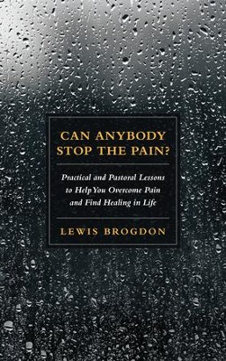 Can Anybody Stop the Pain?: Practical and Pastoral Lessons to Help You Overcome Pain and Find Healing in Life - eBook  -     By: Lewis Brogdon