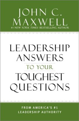 Leadership Answers to Your Toughest Questions: From America's #1 Leadership Authority - eBook  -     By: John C. Maxwell