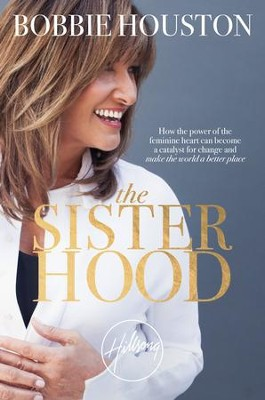 The Sisterhood: A Mandate for Women to Believe in Their Potential and Make the World a Better Place - eBook  -     By: Bobbie Houston