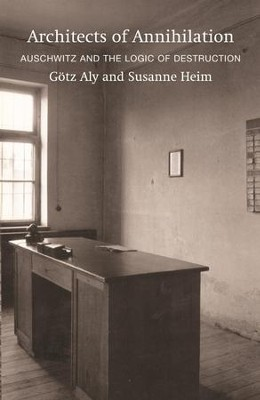 Architects of Annihilation: Auschwitz and the Logic of Destruction / Digital original - eBook  -     By: Gotz Aly, Susanne Heim