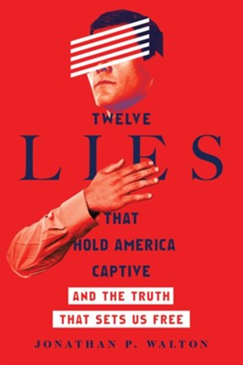 Twelve Lies That Hold America Captive: And the Truth That Sets Us Free  -     By: Jonathan Walton