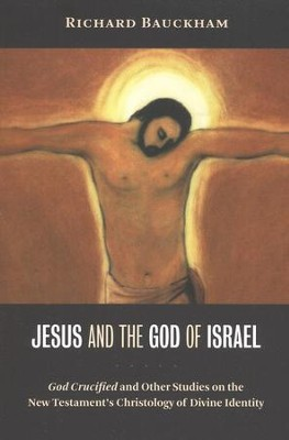 Jesus and the God of Israel   -     By: Richard Bauckham