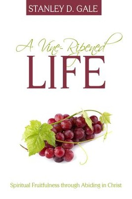 A Vine-Ripened Life: Spiritual Fruitfulness through Abiding in Christ - eBook  -     By: Stanley D. Gale