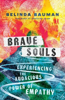 Brave Souls: Experiencing the Audacious Power of Empathy  -     By: Belinda Bauman