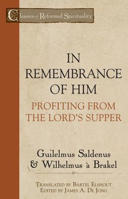 In Remembrance of Him: Profiting from the Lord's Supper - eBook  -     Edited By: James A. De Long     Translated By: Bartel Elshout     By: Guilelmus Saldenus, Wilhemus a Brakel