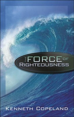 The Force of Righteousness   -     By: Kenneth Copeland
