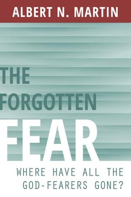 The Forgotten Fear: Where Have All the God-Fearers Gone? - eBook  -     By: Albert N. Martin