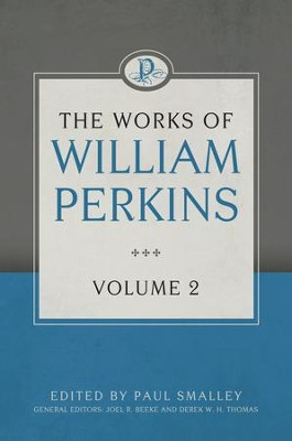 The Works of William Perkins, Volume 2 - eBook  -     Edited By: Paul Smalley     By: William Perkins