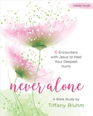 Never Alone: Six Encounters with Jesus to Heal Your Deepest Hurts - Women's Bible Study Leader Guide  -     By: Tiffany Bluhm