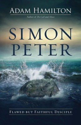Simon Peter: Flawed but Faithful Disciple  -     By: Adam Hamilton