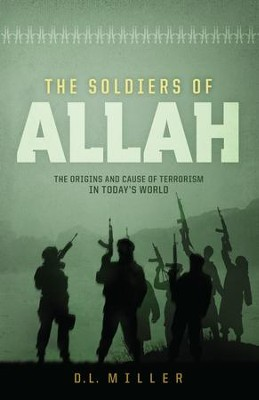 The Soldiers of Allah: The Origins and Cause of Terrorism in Today's World - eBook  -     By: D.L. Miller