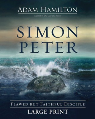 Simon Peter: Flawed but Faithful Disciple [Large Print]  -     By: Adam Hamilton