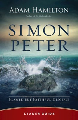 Simon Peter: Flawed but Faithful Disciple - Leader Guide  -     By: Adam Hamilton
