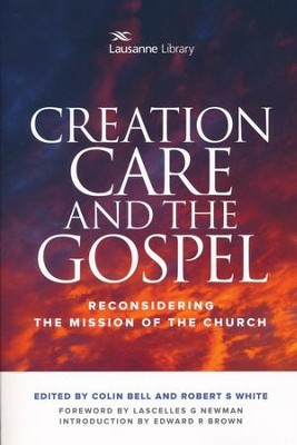 Creation Care and the Gospel: Reconsidering the Mission of the Church - eBook  -     Edited By: Robert S. White     By: Colin Bell