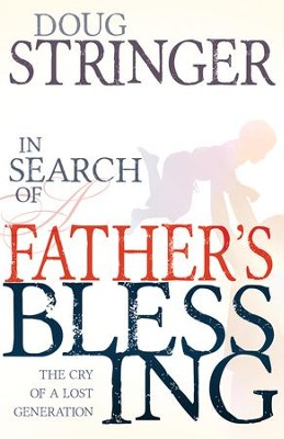 In Search Of A Father's Blessing: The Cry of a Lost Generation - eBook  -     By: Doug Stringer