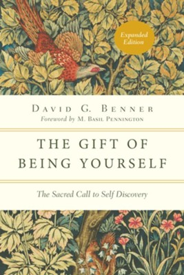 The Gift of Being Yourself: The Sacred Call to Self-Discovery, Expanded Edition  -     By: David G. Benner