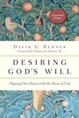 Desiring God's Will, Expanded Edition: Aligning Our Hearts with the Heart of God  -     By: David G. Benner