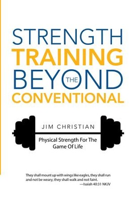 Strength Training Beyond the Conventional: Physical Strength for the Game of Life - eBook  -     By: Jim Christian