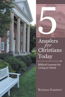 5 Answers for Christians Today: Biblical Lessons for Living in Christ - eBook  -     By: Nathan Garnett